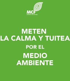 Poster: METEN  LA CALMA Y TUITEA POR EL MEDIO AMBIENTE