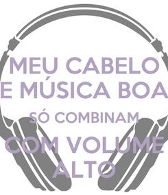Poster: MEU CABELO E MÚSICA BOA SÓ COMBINAM COM VOLUME ALTO