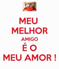 Poster: MEU  MELHOR AMIGO É O MEU AMOR !