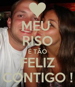 Poster: MEU  RISO É TÃO FELIZ CONTIGO !