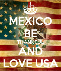 Poster: MEXICO BE THANKFUL AND LOVE USA