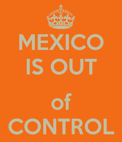 Poster: MEXICO IS OUT  of CONTROL