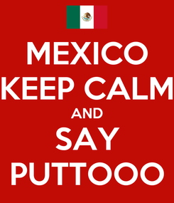 Poster: MEXICO KEEP CALM AND SAY PUTTOOO