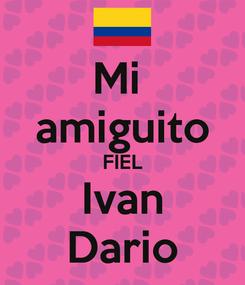 Poster: Mi  amiguito FIEL Ivan Dario