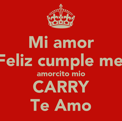 Poster: Mi amor  Feliz cumple mes amorcito mio CARRY Te Amo