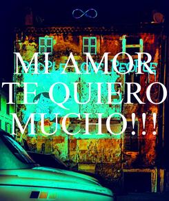Poster: MI AMOR TE QUIERO  MUCHO!!!