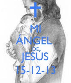 Poster: MI ÁNGEL  DE JESÚS 15-12-13