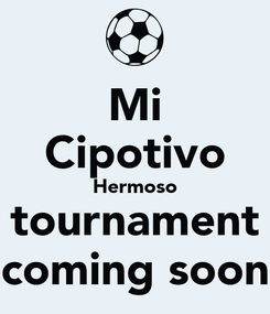 Poster: Mi Cipotivo Hermoso tournament coming soon