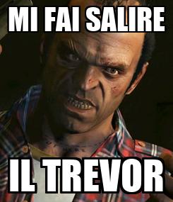 Poster: MI FAI SALIRE IL TREVOR