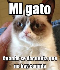 Poster: Mi gato Cuando se dacuenta que no hay comida