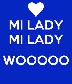 Poster: MI LADY MI LADY  WOOOOO