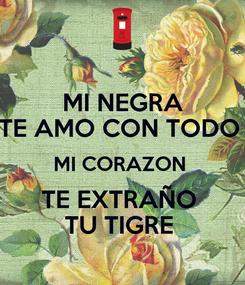 Poster:  MI NEGRA  TE AMO CON TODO  MI CORAZON  TE EXTRAÑO  TU TIGRE