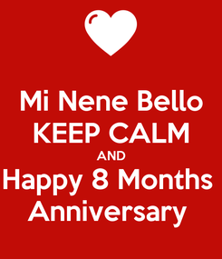 Poster: Mi Nene Bello KEEP CALM AND Happy 8 Months  Anniversary