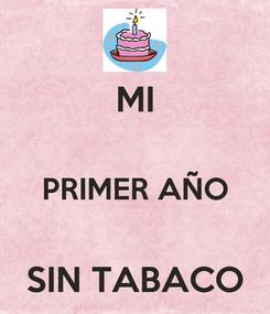 Poster: MI  PRIMER AÑO  SIN TABACO