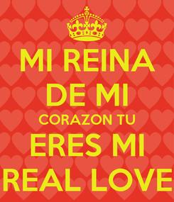 Poster: MI REINA DE MI CORAZON TU ERES MI REAL LOVE