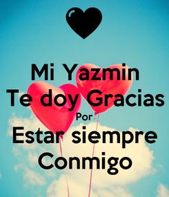 Poster: Mi Yazmin Te doy Gracias Por Estar siempre Conmigo