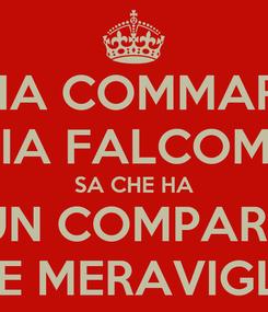 Poster: MIA COMMARE MONIA FALCOMATA' SA CHE HA UN COMPARE FIGO E MERAVIGLIOSO