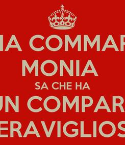 Poster: MIA COMMARE MONIA  SA CHE HA UN COMPARE MERAVIGLIOSO
