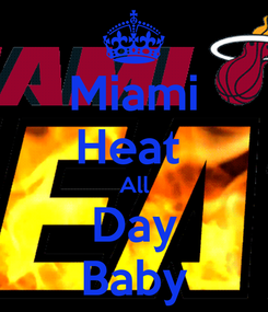 Poster: Miami Heat  All Day Baby