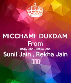 Poster: MICCHAMI  DUKDAM From Rainy Jain , Bhavik Jain Sunil Jain , Rekha Jain 😷😷😷