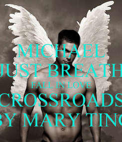 Poster: MICHAEL JUST BREATH FALL IN LOVE CROSSROADS BY MARY TING