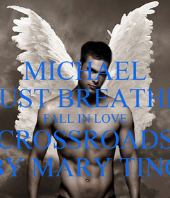 Poster: MICHAEL JUST BREATHE FALL IN LOVE CROSSROADS BY MARY TING