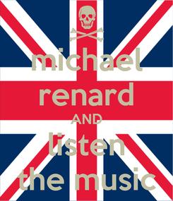 Poster: michael renard AND listen the music