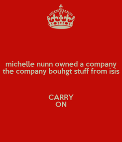 Poster: michelle nunn owned a company the company bouhgt stuff from isis  CARRY ON