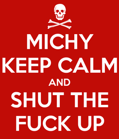 Poster: MICHY KEEP CALM AND SHUT THE FUCK UP