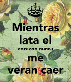 Poster: Mientras lata el corazon nunca me veran caer