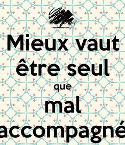 Poster: Mieux vaut être seul que mal accompagné
