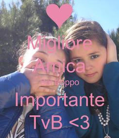 Poster: Migliore Amica Sei troppo Importante TvB <3