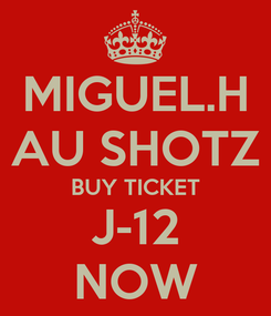 Poster: MIGUEL.H AU SHOTZ BUY TICKET J-12 NOW