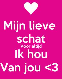 Poster: Mijn lieve  schat Voor altijd Ik hou Van jou <3