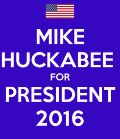 Poster: MIKE HUCKABEE  FOR PRESIDENT 2016