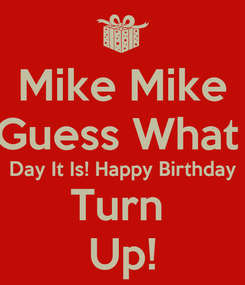 Poster: Mike Mike Guess What  Day It Is! Happy Birthday Turn  Up!
