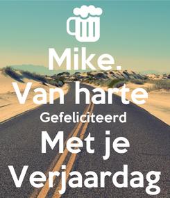 Poster: Mike. Van harte  Gefeliciteerd  Met je Verjaardag