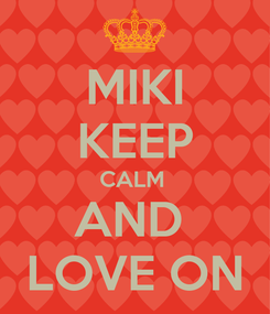 Poster: MIKI KEEP CALM  AND  LOVE ON