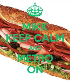 Poster: MIKK KEEP CALM AND METRO ON