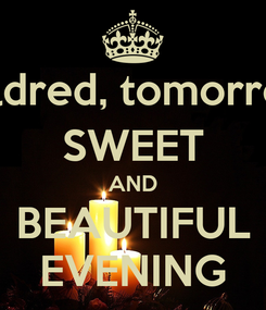 Poster: Mildred, tomorrow SWEET AND BEAUTIFUL EVENING