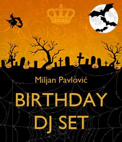 Poster:   Miljan Pavlović BIRTHDAY DJ SET