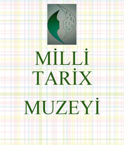 Poster: MİLLİ TARİX  MUZEYİ