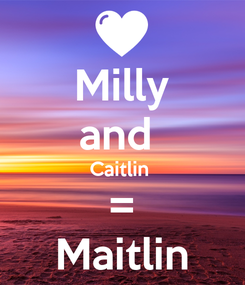 Poster: Milly and  Caitlin  = Maitlin