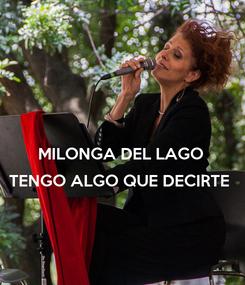 Poster:  MILONGA DEL LAGO  TENGO ALGO QUE DECIRTE
