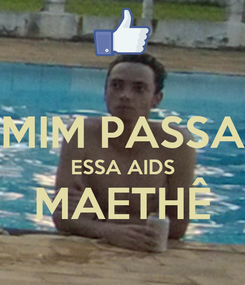 Poster:  MIM PASSA ESSA AIDS MAETHÊ