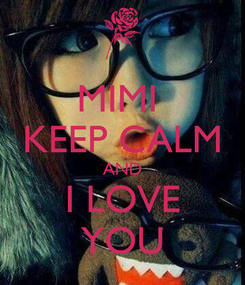 Poster: MIMI  KEEP CALM AND I LOVE YOU
