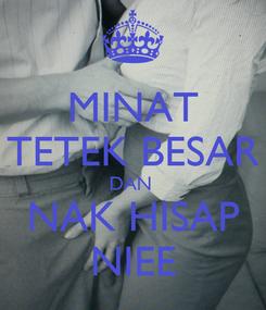 Poster: MINAT TETEK BESAR DAN  NAK HISAP NIEE