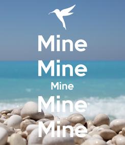 Poster: Mine Mine Mine Mine Mine