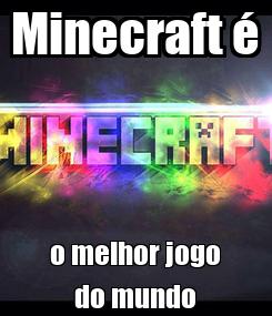 Poster: Minecraft é o melhor jogo do mundo