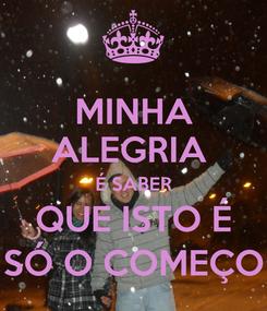Poster: MINHA ALEGRIA  É SABER QUE ISTO É SÓ O COMEÇO